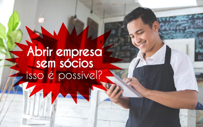 Abrir Empresa Sem Sócios – Isso é Possível?