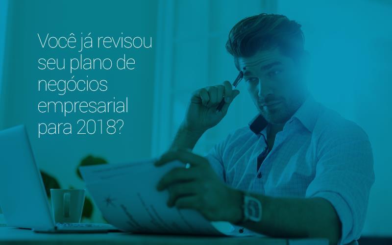 Você Já Revisou Seu Plano De Negócios Empresarial Para 2018?