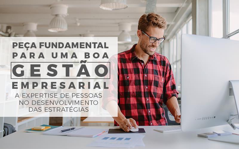 Peça Fundamental Para Uma Boa Gestão Empresarial – A Expertise De Pessoas No Desenvolvimento Das Estratégias